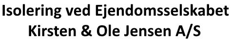 Isolering ved EJENDOMSSELSKABET KIRSTEN & OLE JENSEN A/S